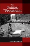 The Politics of Protection: The Limits of Humanitarian Action