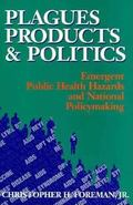 Plagues, Products, and Politics Emergent Public Health Hazards and National Policymaking