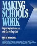 Making Schools Work Improving Performance and Controlling Costs