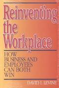 Reinventing the Workplace How Business and Employees Can Both Win