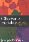 Choosing Equality School Choice the Constitution and Civil Society