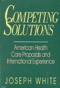 Competing Solutions American Health Care Proposals and International Experience