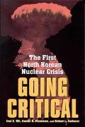Going Critical The First North Korean Nuclear Crisis