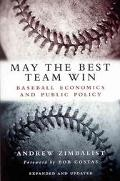 May the Best Team Win Baseball Economics and Public Policy