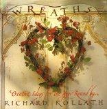 Wreaths: Techniques, Materials, Step-by-Step Projects and Creative Ideas for All the Year Ro...