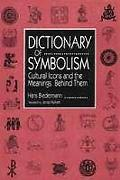 Dictionary of Symbolism: Cultural Icons and the Meanings Behind Them - Hans Biedermann - Har...