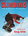 Climbing: The Complete Reference - Greg Child - Hardcover