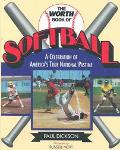 Worth Book of Softball A Celebration of America's True National Pastime