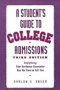 Student's Guide to College Admissions: Everything Your Guidance Counselor Has No Time to Tel...