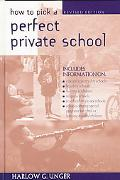 How to Pick a Perfect Private School - Harlow Giles Unger - Hardcover - REVISED