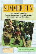 Summer Fun: The Parents' Complete Guide to Day Camps, Overnight Camps, Specialty Camps, and Teen Tours
