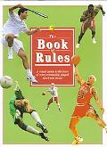 Book of Rules A Visual Guide to the Laws of Every Commonly Played Sport and Game