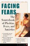 Facing Fears: The Sourcebook of Phobias, Fears, and Anxieties (Facts for Life)