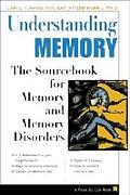 Understanding Memory The Sourcebook of Memory and Memory Disorders