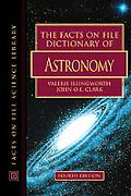 Facts on File Dictionary of Astronomy Edited by Valerie Illingworth, John O.E. Clark