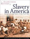 Eyewitness History of Slavery in America From Colonial Times to the Civil War