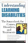 Understanding Learning Disabilities The Sourcebook for Causes, Disorders, and Treatments