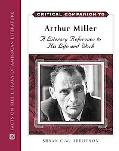 Critical Companion to Arthur Miller A Literary Reference to His Life And Work