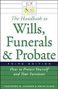Handbook to Wills, Funerals, and Probate How to Protect Yourself and Your Survivors
