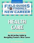 Health Care Field Guides to Finding a New Career