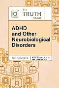 The Truth About ADHD and Other Neurobiological Disorders