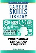 Career Skills Library: Professional Ethics and Etiquette