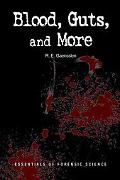 Blood Guts and More Essentials of Forensic Science