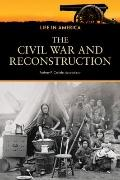 The Civil War and Reconstruction (Life in America)