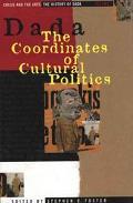 Dada The Coordinates of Cultural Politics