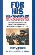 For His Honor From Schoolroom Failure to Whitehouse Honor Guard, Terry Johnson's Witness for...