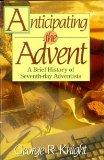 Anticipating the Advent A Brief History of Seventh-Day Adventists