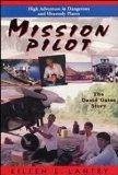 Mission Pilot: High Adventure in Dangerous Places : The David Gates Story