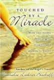 Touched by a Miracle More True Stories about Angels, Miracles, and Answers to Prayer
