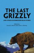 Last Grizzly and Other Southwestern Bear Stories