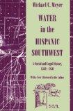 Water in the Hispanic Southwest: A Social and Legal History, 1550-1850