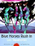 Blue Horses Rush in Poems and Stories