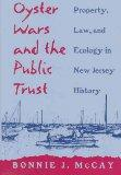 Oyster Wars and the Public Trust Property, Law, and Ecology in New Jersey History