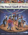 The Sweet Smell of Home: The Life and Art of Leonard F. Chana