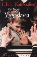 Ethnic Nationalism The Tragic Death of Yugoslavia
