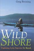 Wild Shore Exploring Lake Superior by Kayak