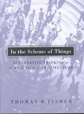 In the Scheme of Things Alternative Thinking on the Practice of Architecture