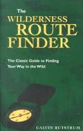 Wilderness Route Finder The Classic Guide to Finding Your Way in the Wild