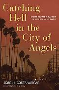 Catching Hell in the City of Angels Life And Meanings of Blackness in South Central Los Angeles