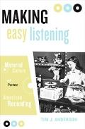 Making Easy Listening Material Culture And Postwar American Recording