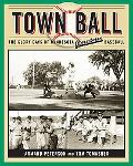 Town Ball The Glory Days of Minnesota Amateur Baseball