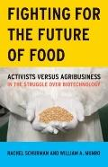 Fighting for the Future of Food : Activists versus Agribusiness in the Struggle over Biotech...