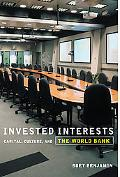 Invested Interests Capital, Culture, and the World Bank