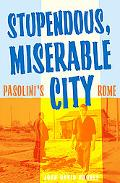Stupendous, Miserable City Pasolinis Rome