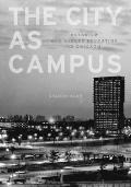 City as Campus : Urbanism and Higher Education in Chicago