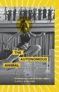Autonomous Animal : Self-Governance and the Modern Subject
